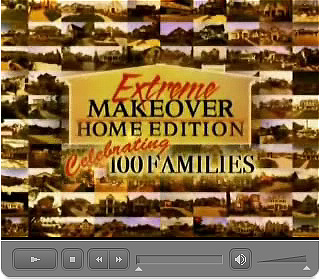 Click here to watch the Extreme Makeover: Home Edition (100th Episode Special Part 2) Video (43:00) segment in Macromedia Flash Format.